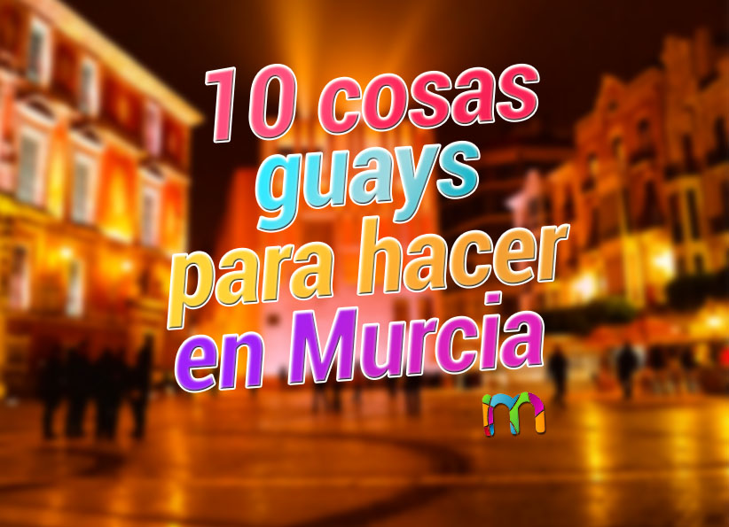 10_cosas_para_hacer_en_murcia